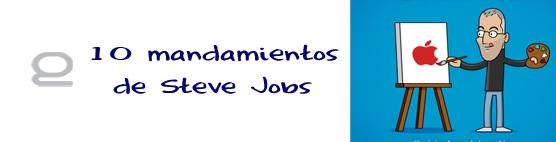 10 mandamientos para lograr el éxito según Steve Jobs