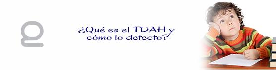 ¿Qué es TDAH y como lo detecto?