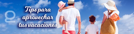 Tips para aprovechar tus vacaciones