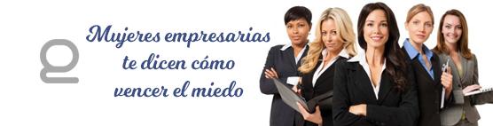 Mujeres empresarias te dicen cómo vencer el miedo